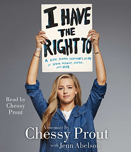 I Have the Right To: A High School Survivor's Story of Sexual Assault, Justice, and Hope (Good Reasons To Go To Law School)