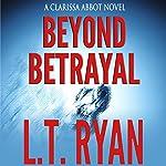 Beyond Betrayal | L. T. Ryan