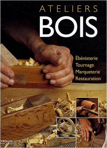 Ateliers bois : Ebénisterie, tournage, marqueterie, restauration