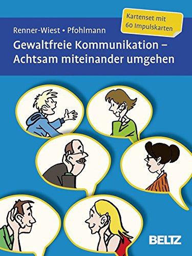 Gewaltfreie Kommunikation. Achtsam miteinander umgehen: Kartenset mit 60 Impulskarten. Mit zwölfseitigem Booklet