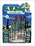 G. W. Frog and the Haunted House in Misty Meadows, George W. Everett, 1449707521