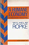 A Humane Economy : The Social Framework of the Free Market, Ropke, Wilhelm, 0895269880