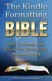The Kindle Formatting Bible: How To Format Your Ebook For Kindle Using Microsoft Word (Kindle Publishing Bible 2) (English Edition) por [Corson-Knowles, Tom]