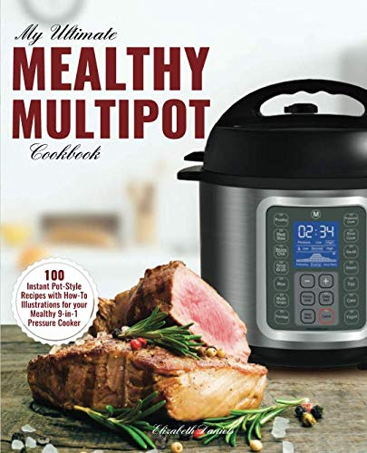 My Ultimate MultiPot Cookbook: 100 Surprisingly Delicious Recipes with Illustrations for your Mealthy 9-in-1 Pressure Cooker (Meals, Rice, Desserts & Cakes) by Elizabeth Daniels