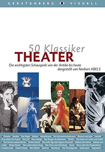 50 Klassiker Theater: Die wichtigsten Schauspiele von der Antike bis heute