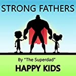 Strong Fathers: Happy Kids |  The Superdad