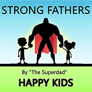 Strong Fathers: Happy Kids Audiobook