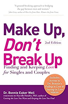 Make Up, Don't Break Up: Finding and Keeping Love for Singles and Couples by [Weil, Bonnie Eaker]
