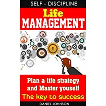 """Self-discipline: Life management - 4 steps to create a life plan and How to Master yourself effectively (Help you realize """" Who you are - Who you want to be - what you aim to achieve in life."""")"""