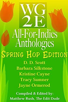 The WG2E All-For-Indies Anthologies: Spring Hop Edition by [Scott, D. D., Silkstone, Barbara, Cayne, Kristine, Sumner, Tracy, Ormerod, Jayne]