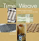 Time to Weave: Simply Elegant Projects to Make in Almost No Time