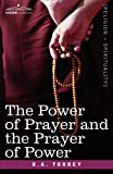 The Power of Prayer and the Prayer of Power, R. A. Torrey, 1602067937
