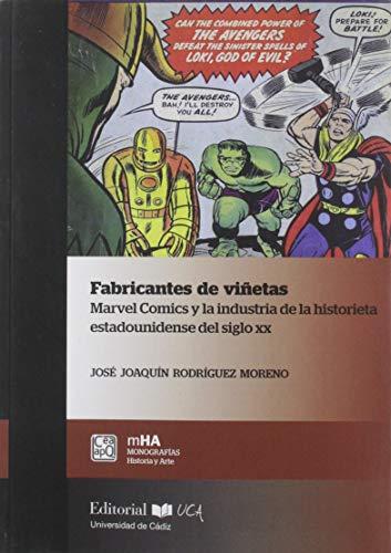 Fabricantes de viñetas. Marvel comics y la industria de la historieta estadounidense del siglo XX: 51 (Monografías. Historia y Arte) por Rodríguez Moreno, José Joaquín