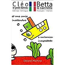 Cléo le petit bateau et une amie inattendue (Album illustré) - Betta la barchetta e un'amica inaspettata (Libro illustrato per bambini) - Edition bilingue (Français-Italien) (French Edition)