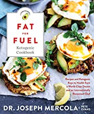 Fat for Fuel Ketogenic Cookbook: Recipes and Ketogenic Keys to Health from a World-Class Doctor and an Interna