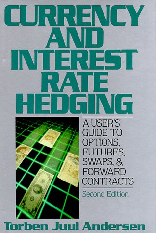 Currency and Interest Rate Hedging: A User's Guide to Options, Futures, Swaps, and Forward Contracts (New York Institute of Finance, Second Edition)