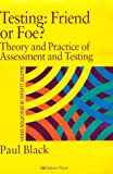 Testing-Friend or Foe? : Theory and Practice of Assessment and Testing, Black, Paul, 0750707291