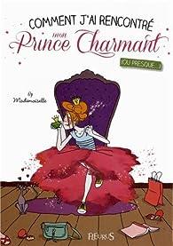Comment j'ai rencontré mon prince charmant : (Ou presque) par  Mademoiselle