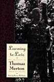 Learning to Love: Exploring Solitude and Freedom, The Journals of Thomas Merton, Volume Six: 1966-67: 1966-67 - Learning to Love: Exploring Solitude and Freedom v. 6