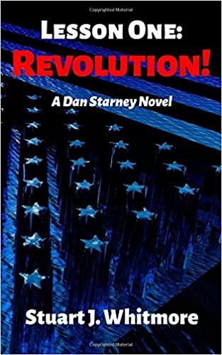 Lesson One: Revolution! (Dan Starney Novels) (Volume 1): Stuart J. Whitmore: 9780996125802: Amazon.com: Books