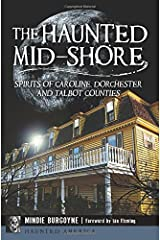 The Haunted Mid-Shore: Spirits of Caroline, Dorchester and Talbot Counties (Haunted America) by Mindie Burgoyne (2015-08-24) Paperback