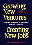 Growing New Ventures - Creating New Jobs, Mark P. Rice and Jana B. Mathews, 1567200338