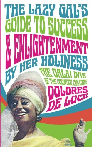 The Lazy Gal's Guide to Sucess & Enlightenment: By Her Holiness The Dalai Diva (Counter Culture Diva) (Volume 3)