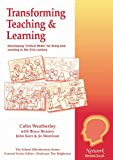 Transforming Teaching and Learning : Developing Critical Skills for Living and Working in the 21st Century, Weatherley, Colin and Bonney, Bruce F., 1855390809