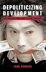 Depoliticizing Development: The World Bank and Social Capital (Anthem South Asian Studies)