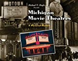 Michigan Movie Theatres : A Pictorial History, Doyle, Michael V., 0967757029