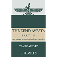 The Zend Avesta, Part III: The Yasna, Visparad, Âfrînagân, Gâhs  and  Miscellaneous Fragments