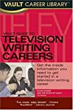 Vault Guide to Television Writing Careers, David Kukoff and Vault Staff, 1581313713
