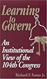Learning to Govern: An Institutional View of the 104th Congress