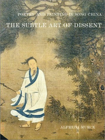 Poetry and Painting in Song China: The Subtle Art of Dissent by Harvard University Asia Center