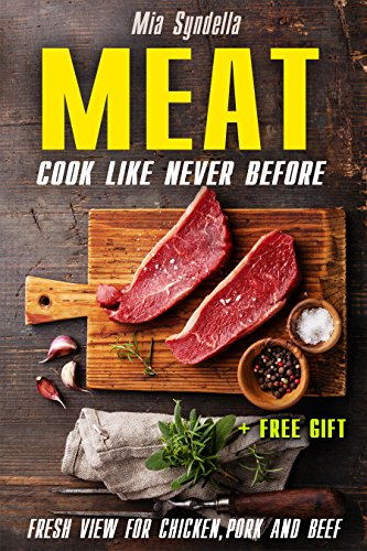 Meat: Cook like never before. Fresh view for chicken, pork and beef. by Mia Syndella