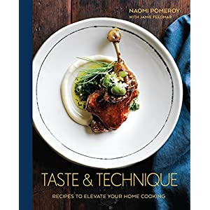 Taste & Technique: Recipes to Elevate Your Home Cooking