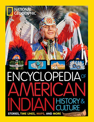 National Geographic Kids Encyclopedia of American Indian History and Culture: Stories, Timelines, Maps, and More (The History And Culture Of The Indian People)