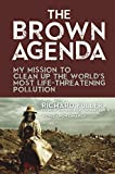 img - for The Brown Agenda: My Mission to Clean Up the World's Most Life-Threatening Pollution book / textbook / text book
