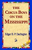 The Circus Boys on the Mississippi, Edgar B. P. Darlington, 1421810239