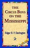 The Circus Boys on the Mississippi, Edgar B. P. Darlington, 1421810239