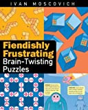 Fiendishly Frustrating Brain-Twisting Puzzles, Ivan Moscovich, 1402718098