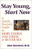 Stay Young, Start Now: A Family Doctor's Guide to More Energy, Less Stress and Better Sex