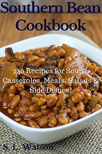 Southern Bean Cookbook: 240 Recipes for Soups, Casseroles, Meals, Salads & Side Dishes! (Southern Cooking Recipes Book 31) by [Watson, S. L.]