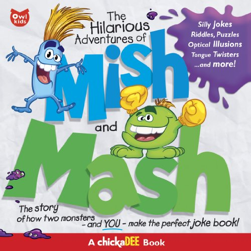 The Hilarious Adventures of Mish and Mash: The Story of How Two Monsters and YOU—Make the Perfect Joke Book! (Chickadee Books)