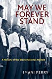 #2: May We Forever Stand: A History of the Black National Anthem (The John Hope Franklin Series in African American History and Culture)