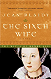 The Sixth Wife: The Story of Katherine Parr (Tudor Saga Book 7)