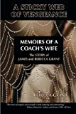 A Sticky Web Of Vengeance Memoirs Of A Coach's Wife: The Story of James and Rebecca Grant