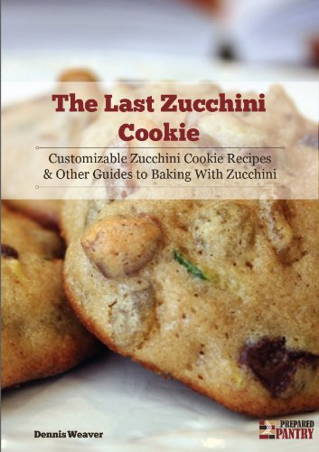 The Last Zucchini Cookie: Customizable Zucchini Cookie Recipes and Other Guides to Baking