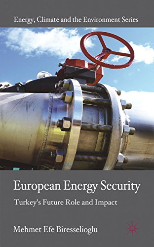 Download European Energy Security: Turkey's Future Role and Impact (Energy, Climate and the Environment) Pdf