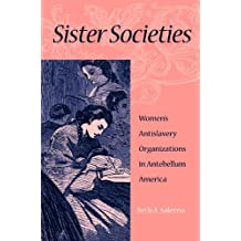 Sister Societies: Women's Antislavery Organizations in Antebellum America